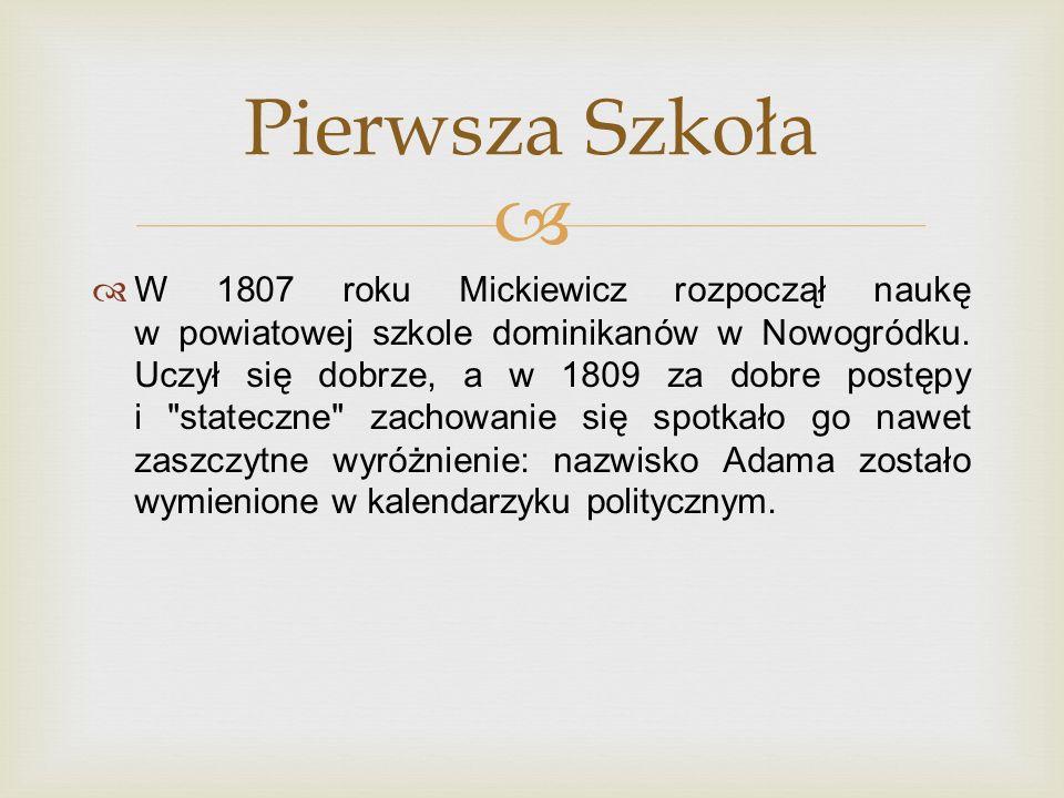 W 1807 roku Mickiewicz rozpoczął naukę w powiatowej szkole dominikanów w Nowogródku. Uczył się dobrze, a w 1809 za dobre postępy i