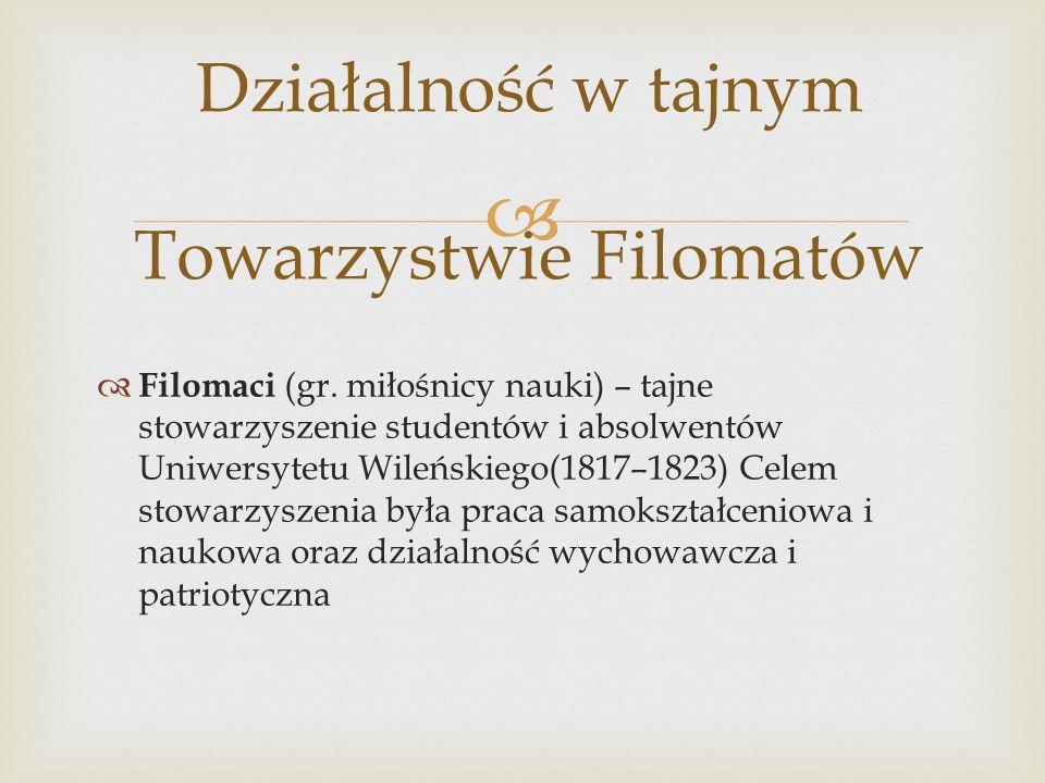 Filomaci (gr. miłośnicy nauki) – tajne stowarzyszenie studentów i absolwentów Uniwersytetu Wileńskiego(1817–1823) Celem stowarzyszenia była praca samo