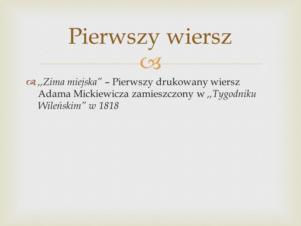 ,,Zima miejska – Pierwszy drukowany wiersz Adama Mickiewicza zamieszczony w,,Tygodniku Wileńskim w 1818 Pierwszy wiersz