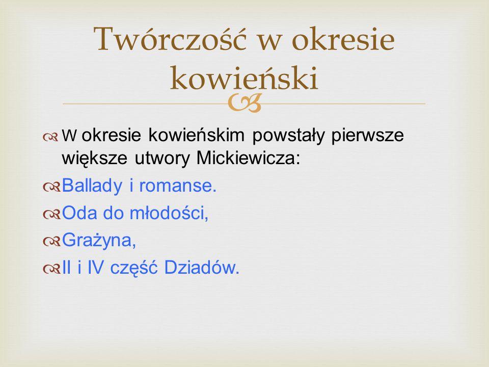 W okresie kowieńskim powstały pierwsze większe utwory Mickiewicza: Ballady i romanse. Oda do młodości, Grażyna, II i IV część Dziadów. Twórczość w okr
