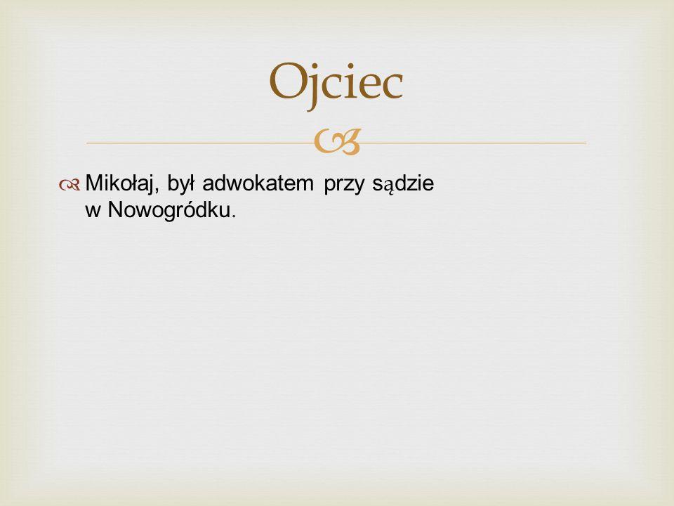 Mikołaj, był adwokatem przy s ą dzie w Nowogródku. Ojciec