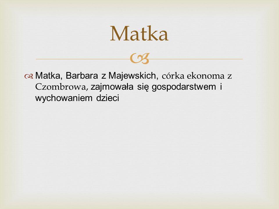 Matka, Barbara z Majewskich, córka ekonoma z Czombrowa, zajmowała się gospodarstwem i wychowaniem dzieci Matka
