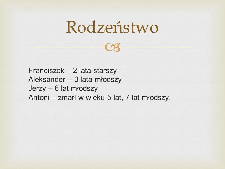 Franciszek – 2 lata starszy Aleksander – 3 lata młodszy Jerzy – 6 lat młodszy Antoni – zmarł w wieku 5 lat, 7 lat młodszy. Rodzeństwo