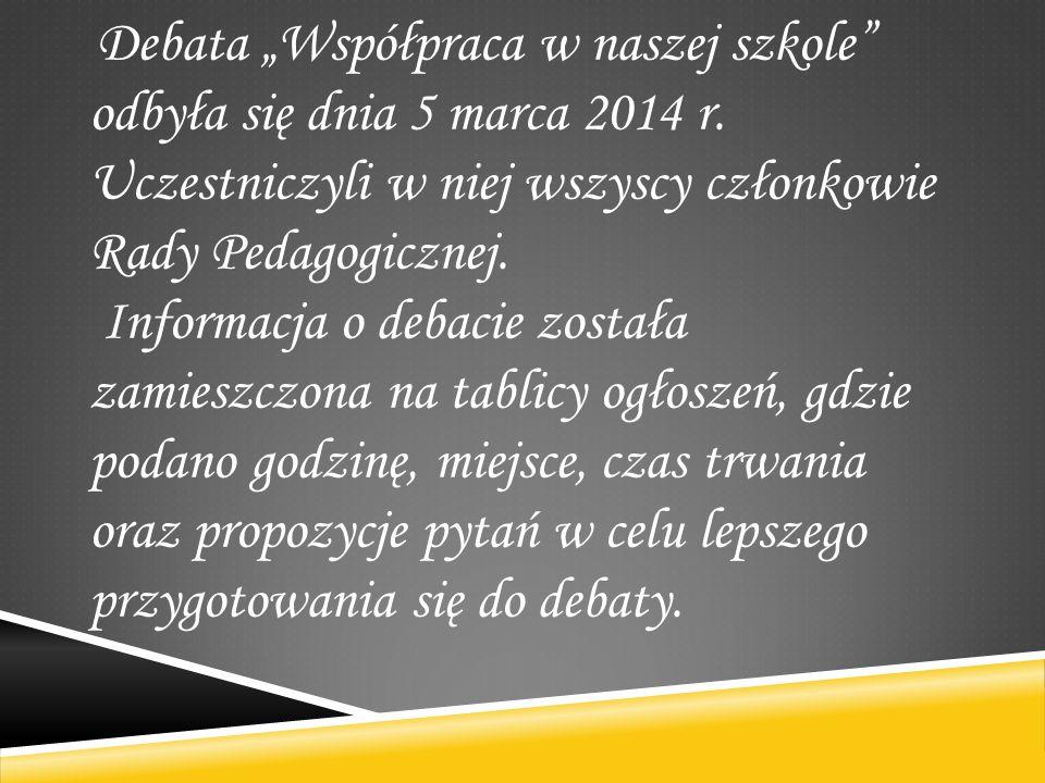 Debata Współpraca w naszej szkole odbyła się dnia 5 marca 2014 r.