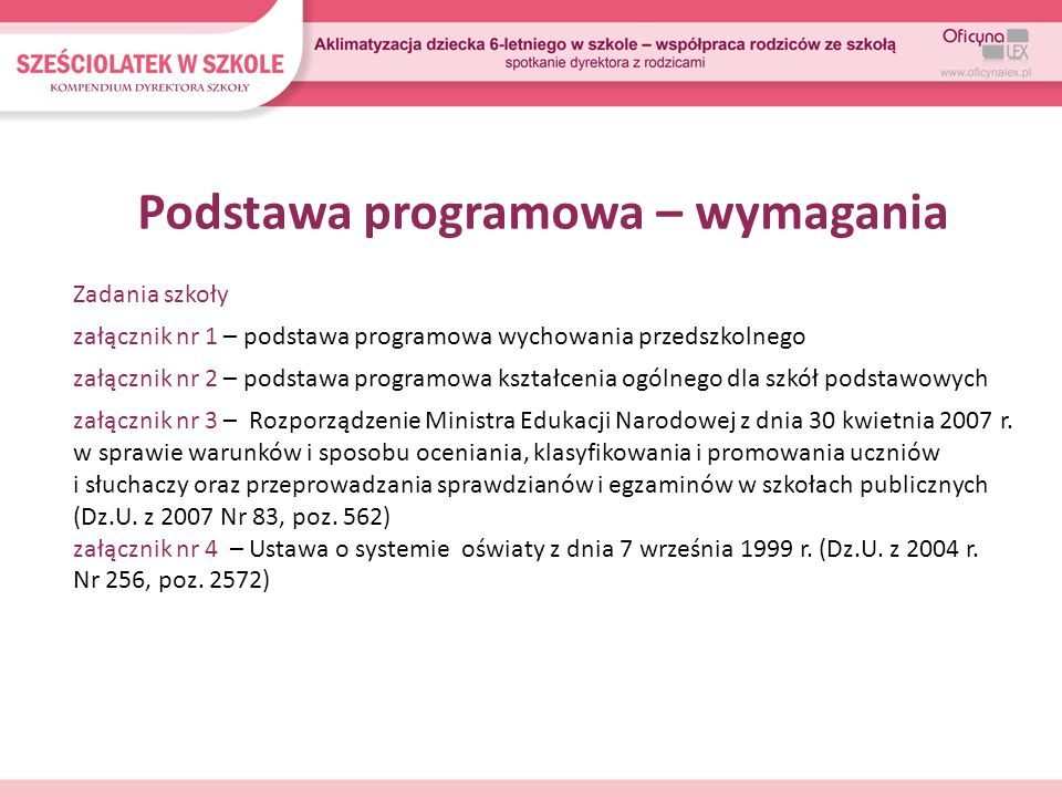 Podstawa programowa – wymagania Zadania szkoły załącznik nr 1 – podstawa programowa wychowania przedszkolnego załącznik nr 2 – podstawa programowa ksz