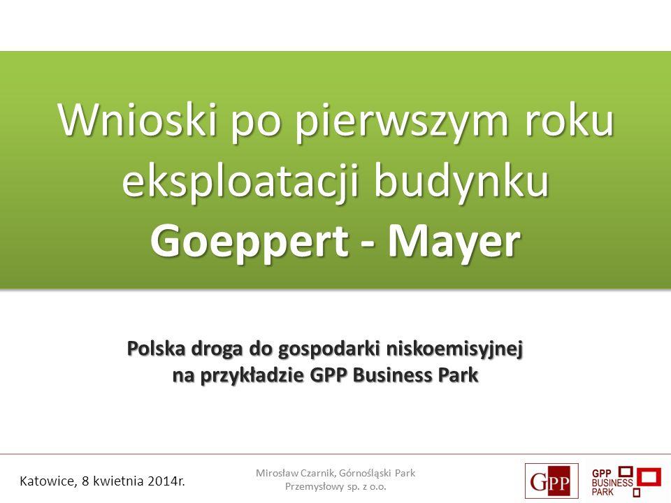 Polska droga do gospodarki niskoemisyjnej na przykładzie GPP Business Park Wnioski po pierwszym roku eksploatacji budynku Goeppert - Mayer Katowice, 8