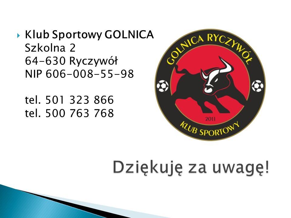 Klub Sportowy GOLNICA Szkolna 2 64-630 Ryczywół NIP 606-008-55-98 tel. 501 323 866 tel. 500 763 768