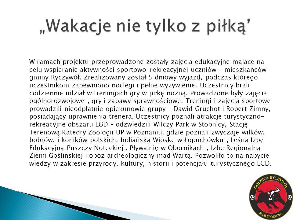 W ramach projektu przeprowadzone zostały zajęcia edukacyjne mające na celu wspieranie aktywności sportowo-rekreacyjnej uczniów – mieszkańców gminy Ryczywół.