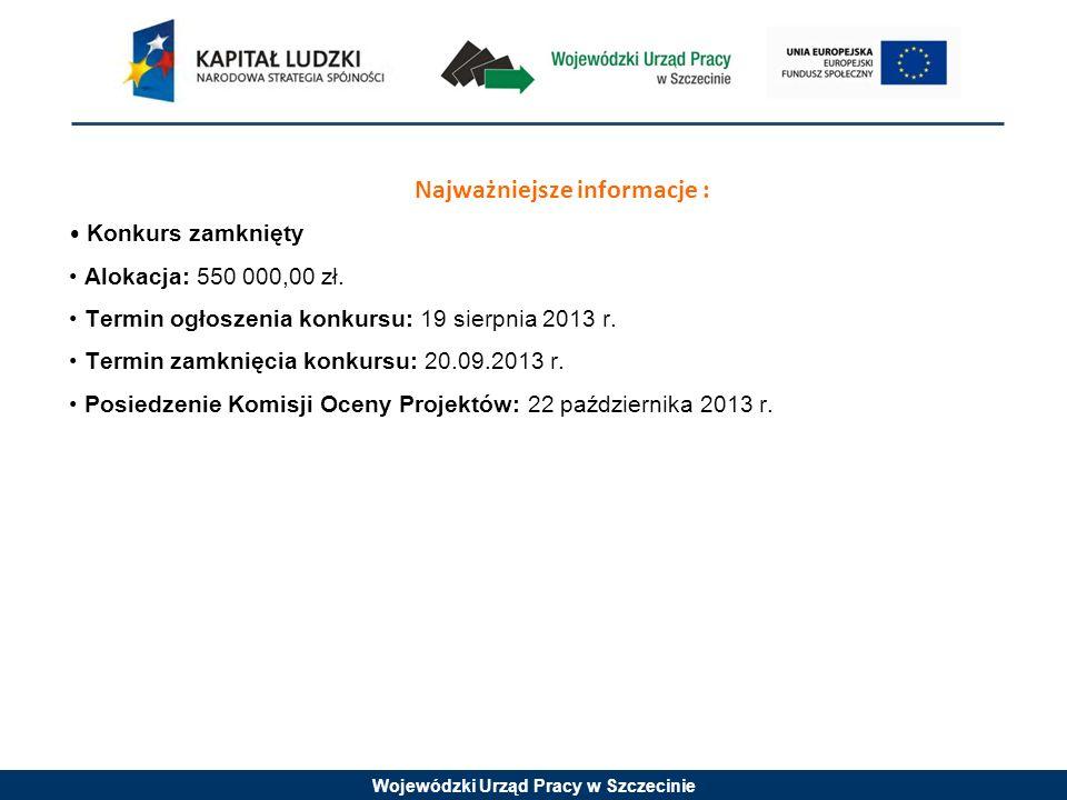 Wojewódzki Urząd Pracy w Szczecinie Najważniejsze informacje : Konkurs zamknięty Alokacja: 550 000,00 zł.