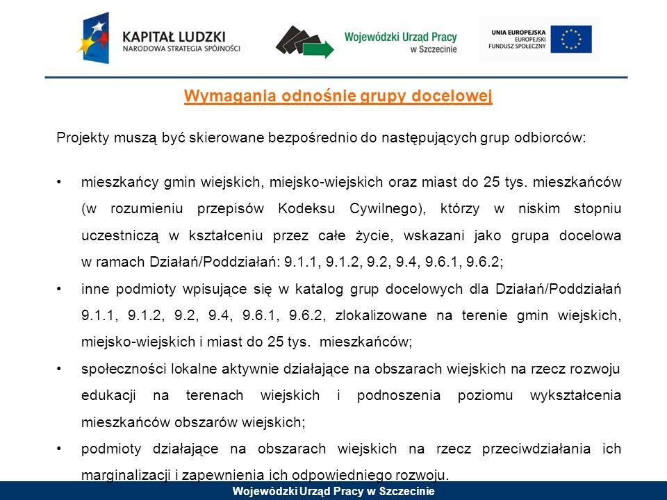 Wojewódzki Urząd Pracy w Szczecinie Wymagania odnośnie grupy docelowej Projekty muszą być skierowane bezpośrednio do następujących grup odbiorców: mieszkańcy gmin wiejskich, miejsko-wiejskich oraz miast do 25 tys.