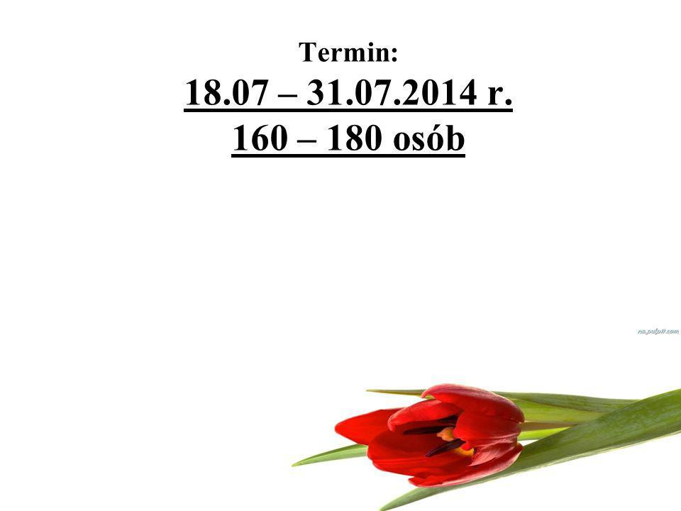 Termin: 18.07 – 31.07.2014 r. 160 – 180 osób