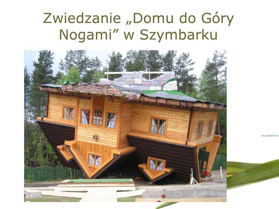 Zwiedzanie Domu do Góry Nogami w Szymbarku