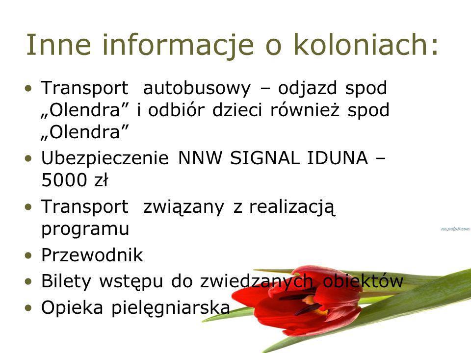 Inne informacje o koloniach: Transport autobusowy – odjazd spod Olendra i odbiór dzieci również spod Olendra Ubezpieczenie NNW SIGNAL IDUNA – 5000 zł