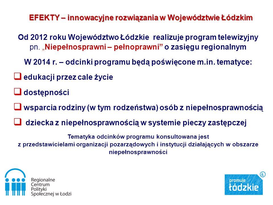 Od 2012 roku Województwo Łódzkie realizuje program telewizyjny pn. Niepełnosprawni – pełnoprawni o zasięgu regionalnym W 2014 r. – odcinki programu bę