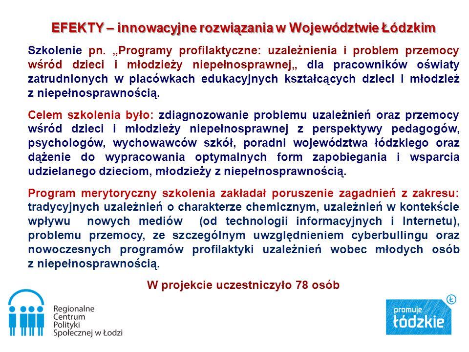 EFEKTY – innowacyjne rozwiązania w Województwie Łódzkim Szkolenie pn. Programy profilaktyczne: uzależnienia i problem przemocy wśród dzieci i młodzież
