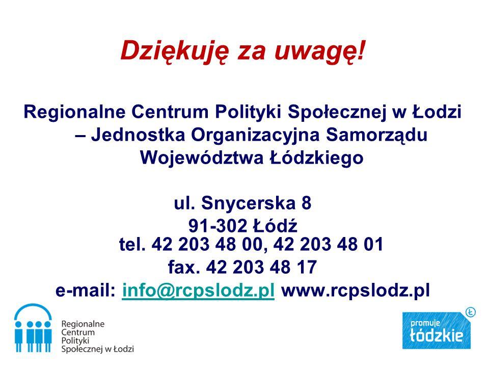 Dziękuję za uwagę! Regionalne Centrum Polityki Społecznej w Łodzi – Jednostka Organizacyjna Samorządu Województwa Łódzkiego ul. Snycerska 8 91-302 Łód