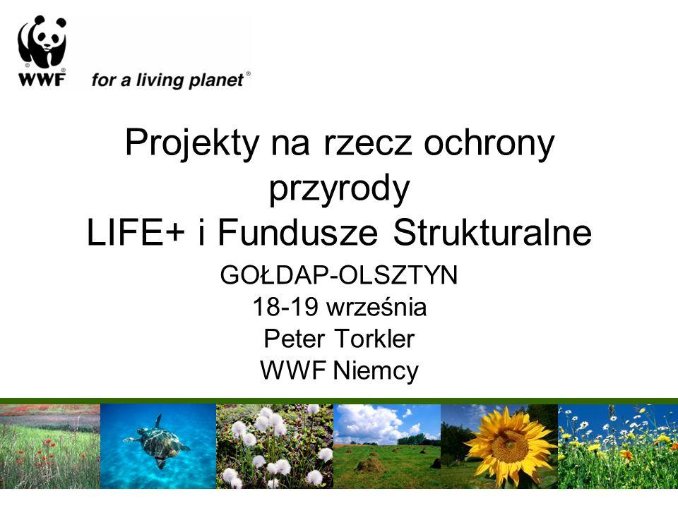 Projekty na rzecz ochrony przyrody LIFE+ i Fundusze Strukturalne GOŁDAP-OLSZTYN 18-19 września Peter Torkler WWF Niemcy