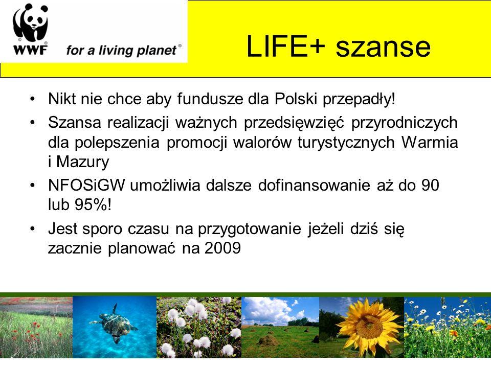 LIFE+ szanse Nikt nie chce aby fundusze dla Polski przepadły! Szansa realizacji ważnych przedsięwzięć przyrodniczych dla polepszenia promocji walorów