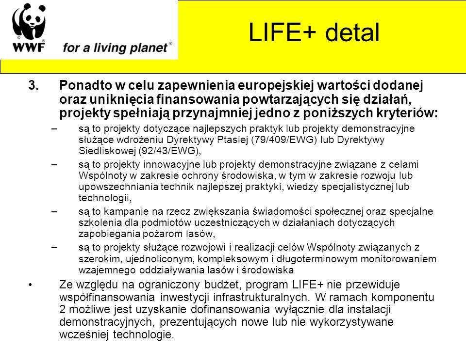 LIFE+ detal 3.Ponadto w celu zapewnienia europejskiej wartości dodanej oraz uniknięcia finansowania powtarzających się działań, projekty spełniają prz