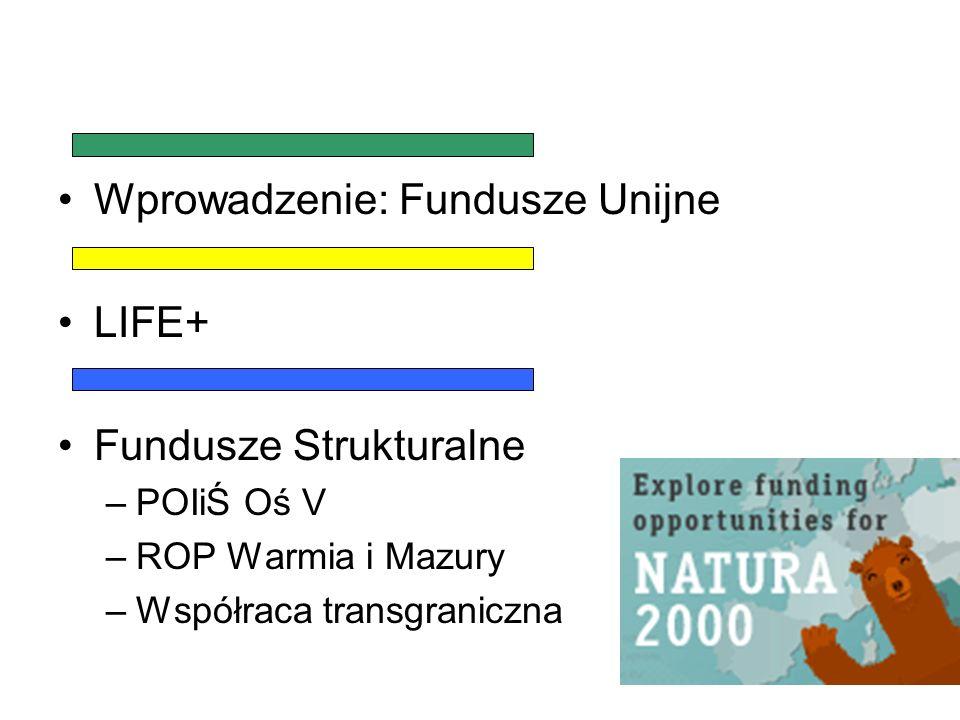 Wprowadzenie: Fundusze Unijne LIFE+ Fundusze Strukturalne –POIiŚ Oś V –ROP Warmia i Mazury –Współraca transgraniczna