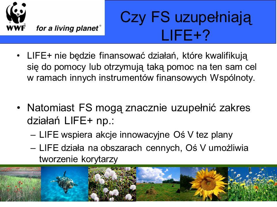 Czy FS uzupełniają LIFE+? LIFE+ nie będzie finansować działań, które kwalifikują się do pomocy lub otrzymują taką pomoc na ten sam cel w ramach innych