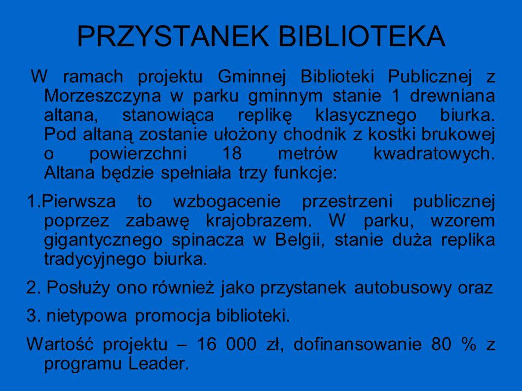 PRZYSTANEK BIBLIOTEKA W ramach projektu Gminnej Biblioteki Publicznej z Morzeszczyna w parku gminnym stanie 1 drewniana altana, stanowiąca replikę kla