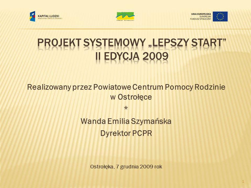 Realizowany przez Powiatowe Centrum Pomocy Rodzinie w Ostrołęce * Wanda Emilia Szymańska Dyrektor PCPR Ostrołęka, 7 grudnia 2009 rok 1