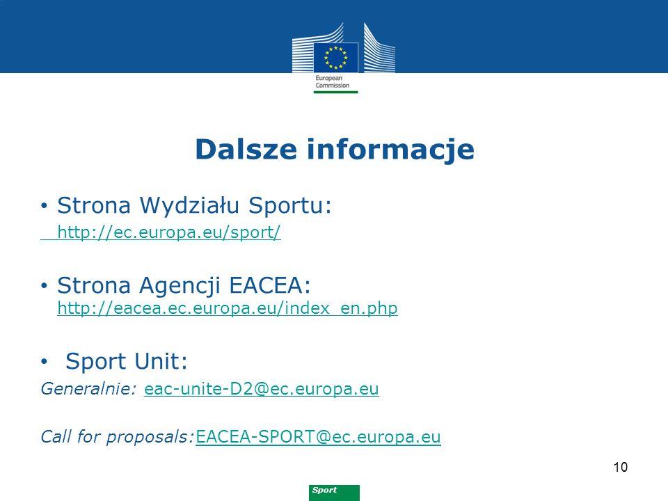 Sport Dalsze informacje 10 Strona Wydziału Sportu: http://ec.europa.eu/sport/ Strona Agencji EACEA: http://eacea.ec.europa.eu/index_en.php http://eacea.ec.europa.eu/index_en.php Sport Unit: Generalnie: eac-unite-D2@ec.europa.eueac-unite-D2@ec.europa.eu Call for proposals:EACEA-SPORT@ec.europa.euEACEA-SPORT@ec.europa.eu