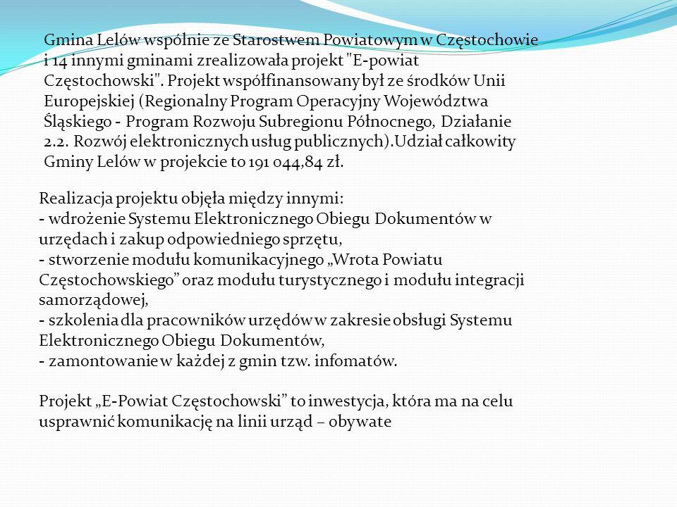 Gmina Lelów wspólnie ze Starostwem Powiatowym w Częstochowie i 14 innymi gminami zrealizowała projekt E-powiat Częstochowski .