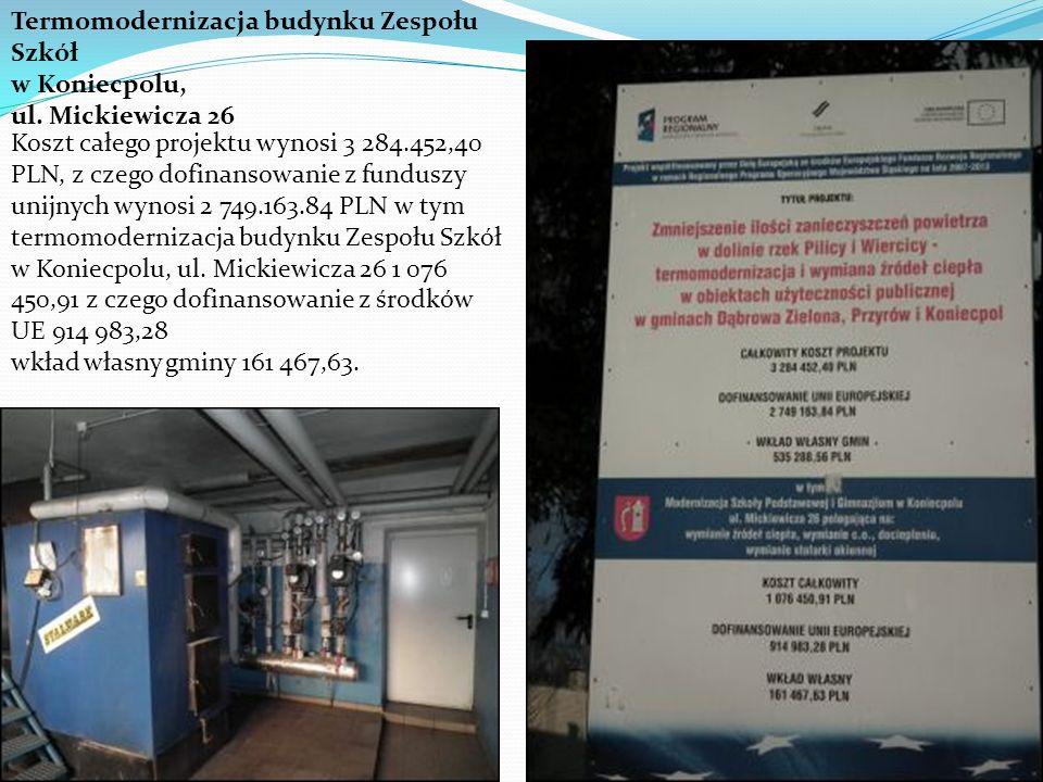 Termomodernizacja budynku Zespołu Szkół w Koniecpolu, ul. Mickiewicza 26 Koszt całego projektu wynosi 3 284.452,40 PLN, z czego dofinansowanie z fundu