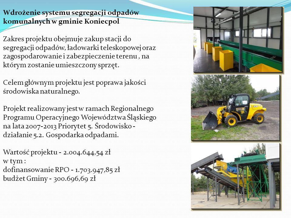Wdrożenie systemu segregacji odpadów komunalnych w gminie Koniecpol Zakres projektu obejmuje zakup stacji do segregacji odpadów, ładowarki teleskopowej oraz zagospodarowanie i zabezpieczenie terenu, na którym zostanie umieszczony sprzęt.