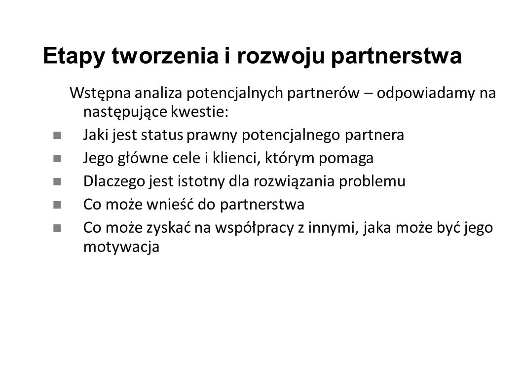 Etapy tworzenia i rozwoju partnerstwa 2. Wstępna analiza potencjalnych partnerów – odpowiadamy na następujące kwestie: Jaki jest status prawny potencj