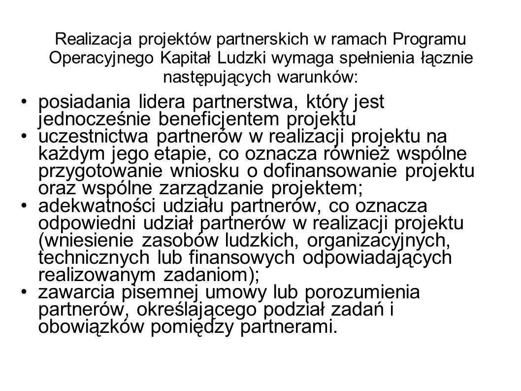Realizacja projektów partnerskich w ramach Programu Operacyjnego Kapitał Ludzki wymaga spełnienia łącznie następujących warunków: posiadania lidera pa