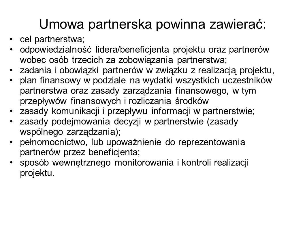 Umowa partnerska powinna zawierać: cel partnerstwa; odpowiedzialność lidera/beneficjenta projektu oraz partnerów wobec osób trzecich za zobowiązania p