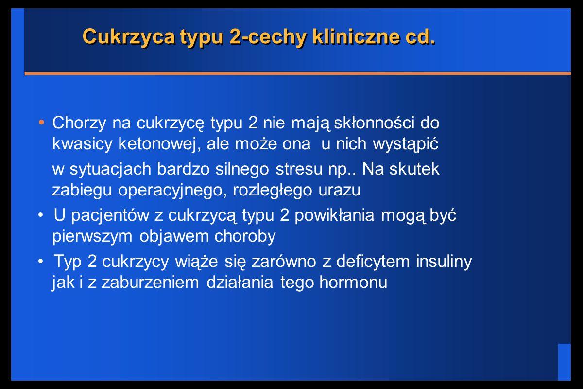 Cukrzyca typu 2-cechy kliniczne cd. Chorzy na cukrzycę typu 2 nie mają skłonności do kwasicy ketonowej, ale może ona u nich wystąpić w sytuacjach bard