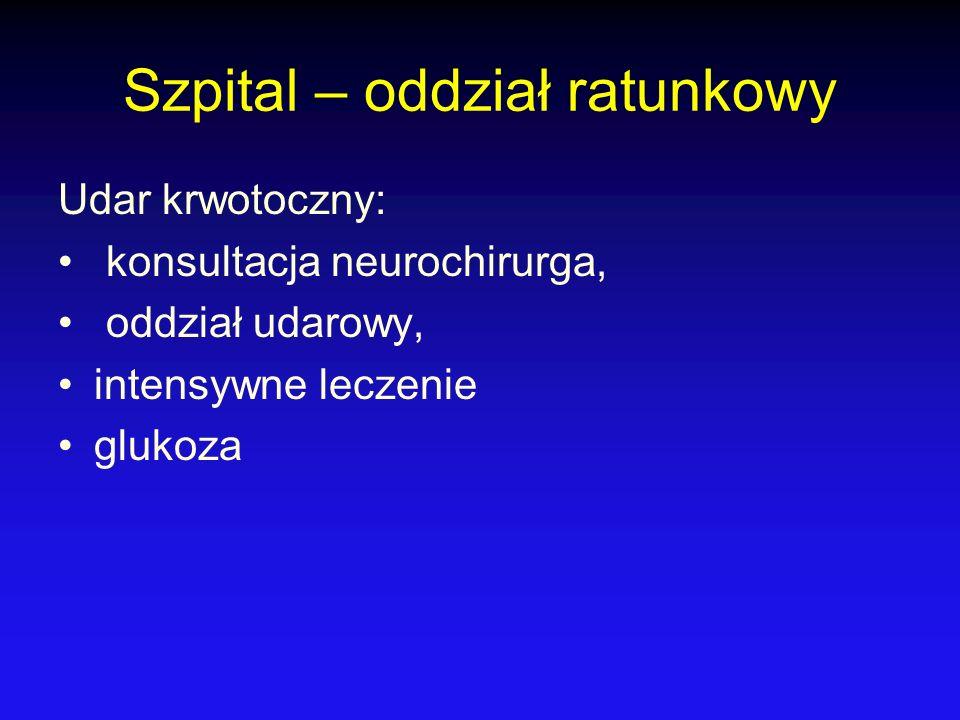 Szpital – oddział ratunkowy Udar krwotoczny: konsultacja neurochirurga, oddział udarowy, intensywne leczenie glukoza
