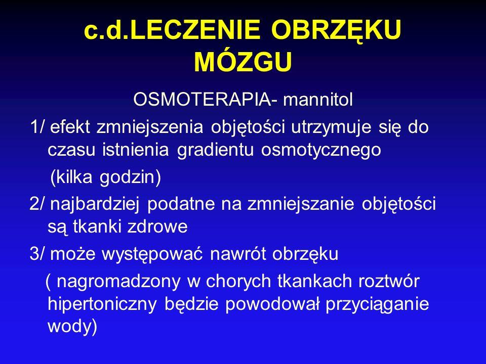c.d.LECZENIE OBRZĘKU MÓZGU OSMOTERAPIA- mannitol 1/ efekt zmniejszenia objętości utrzymuje się do czasu istnienia gradientu osmotycznego (kilka godzin
