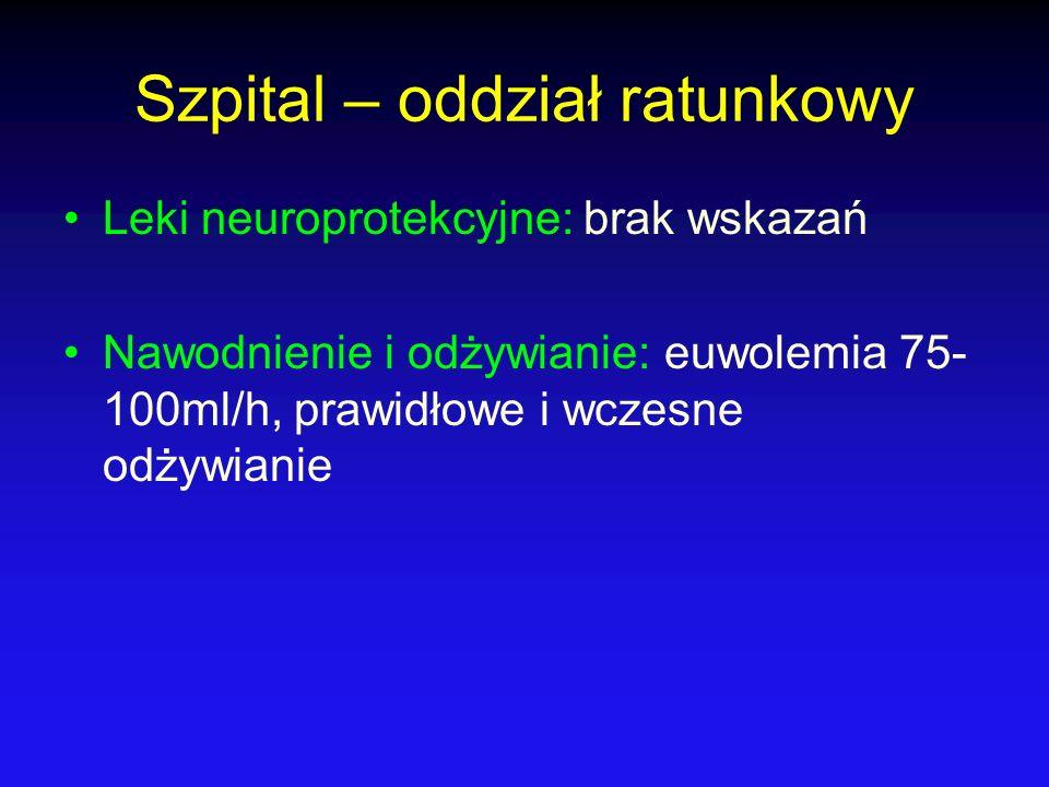Szpital – oddział ratunkowy Leki neuroprotekcyjne: brak wskazań Nawodnienie i odżywianie: euwolemia 75- 100ml/h, prawidłowe i wczesne odżywianie