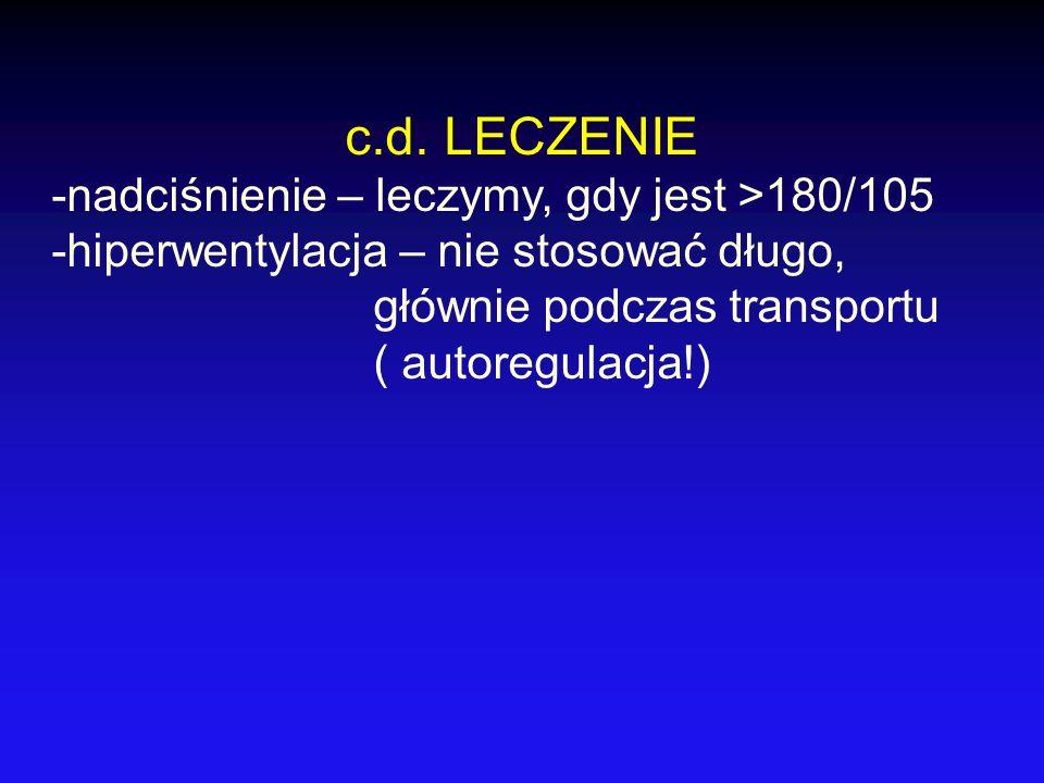 c.d. LECZENIE -nadciśnienie – leczymy, gdy jest >180/105 -hiperwentylacja – nie stosować długo, głównie podczas transportu ( autoregulacja!)