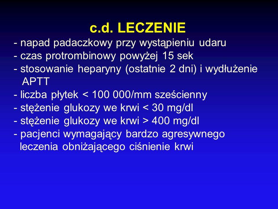 c.d. LECZENIE - napad padaczkowy przy wystąpieniu udaru - czas protrombinowy powyżej 15 sek - stosowanie heparyny (ostatnie 2 dni) i wydłużenie APTT -