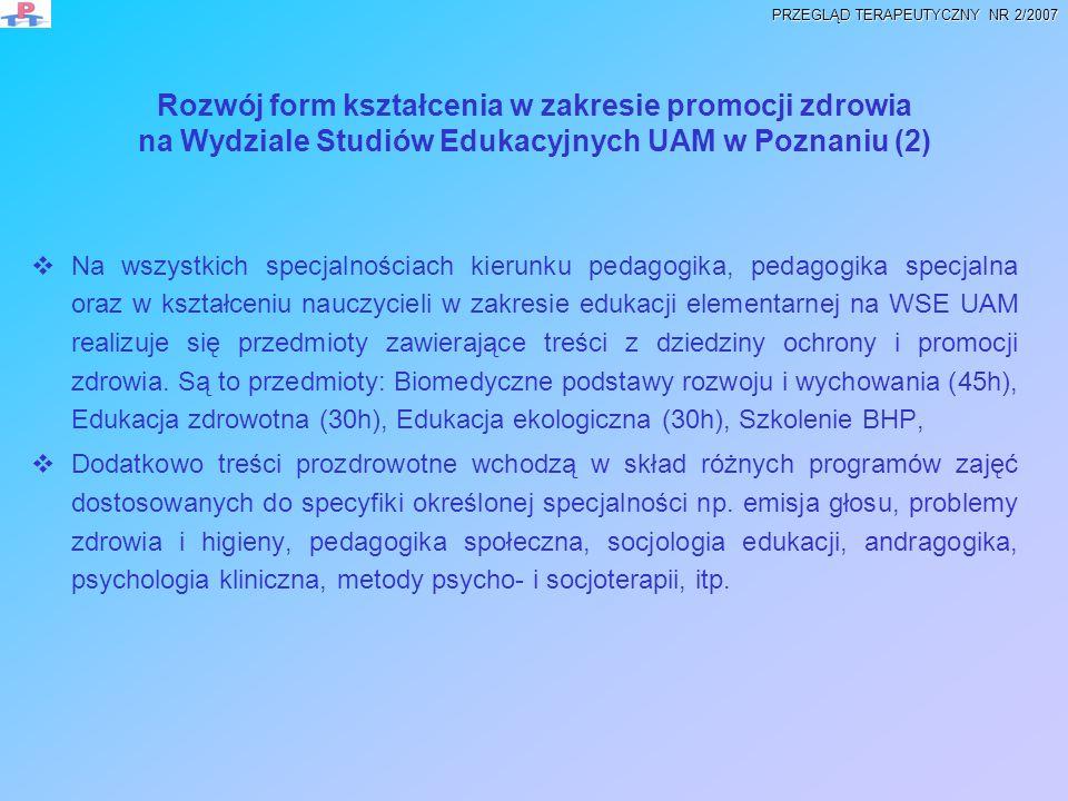 Rozwój form kształcenia w zakresie promocji zdrowia na Wydziale Studiów Edukacyjnych UAM w Poznaniu (3) Wzrost znaczenia i zainteresowania problematyką z zakresu promocji zdrowia, zarówno na polu naukowym, jak i dydaktycznym, nastąpił wraz z powołaniem na WSE w 1997 roku Zakładu Promocji Zdrowia i Psychoterapii, pod kierunkiem prof.