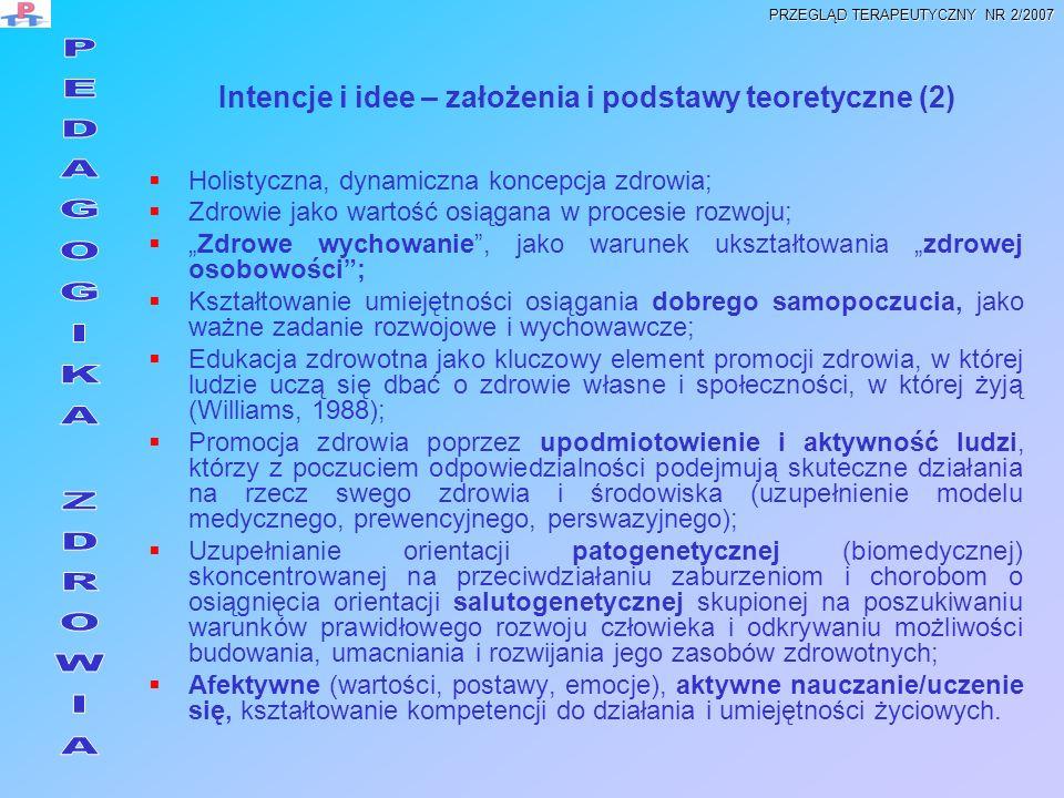 Intencje i idee – założenia i podstawy teoretyczne (2) Holistyczna, dynamiczna koncepcja zdrowia; Zdrowie jako wartość osiągana w procesie rozwoju; Zd