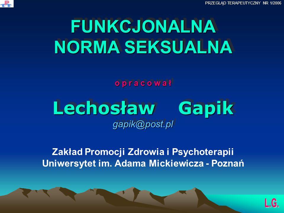 FUNKCJONALNA NORMA SEKSUALNA o p r a c o w a ł Lechosław Gapik gapik@post.pl Zakład Promocji Zdrowia i Psychoterapii Uniwersytet im.