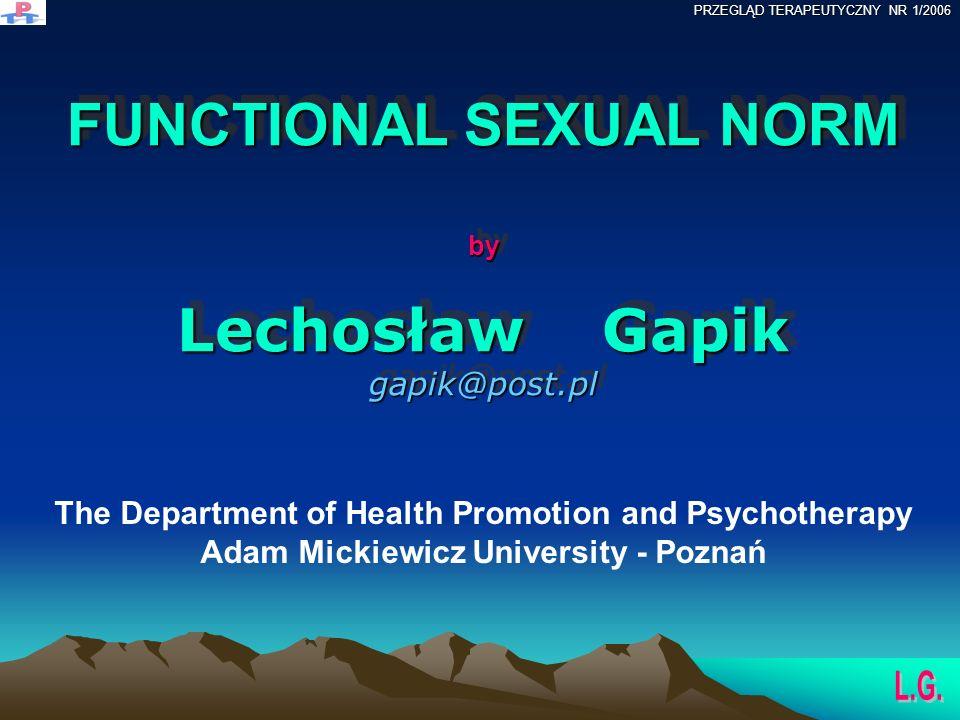 FUNCTIONAL SEXUAL NORM by Lechosław Gapik gapik@post.pl The Department of Health Promotion and Psychotherapy Adam Mickiewicz University - Poznań PRZEGLĄD TERAPEUTYCZNY NR 1/2006
