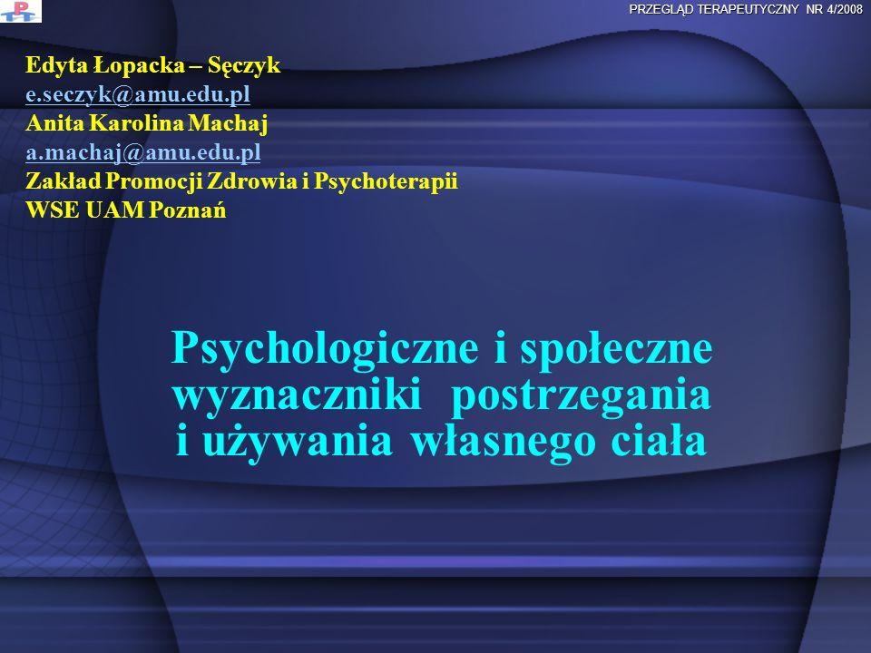 Edyta Łopacka – Sęczyk e.seczyk@amu.edu.pl Anita Karolina Machaj a.machaj@amu.edu.pl Zakład Promocji Zdrowia i Psychoterapii WSE UAM Poznań e.seczyk@a