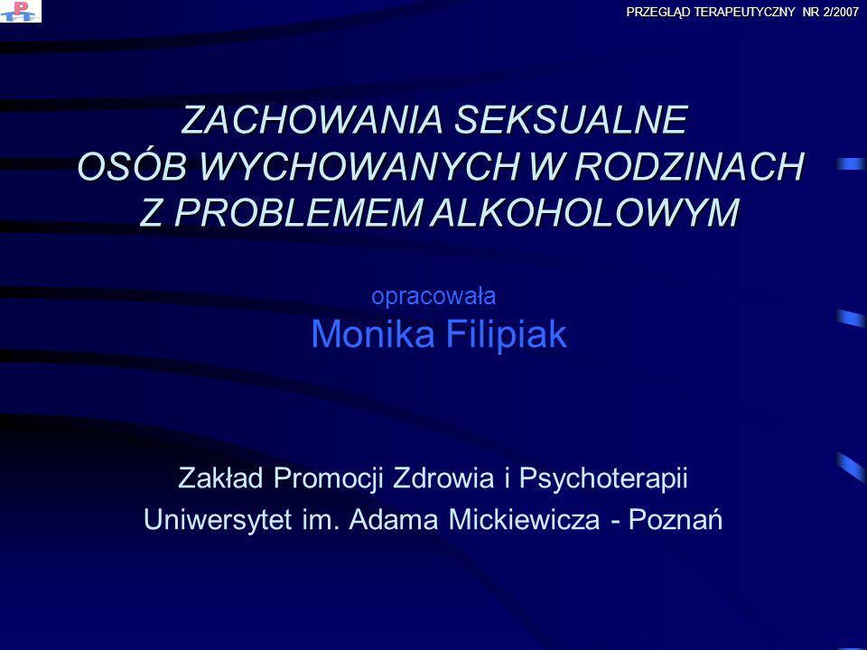 ZACHOWANIA SEKSUALNE OSÓB WYCHOWANYCH W RODZINACH Z PROBLEMEM ALKOHOLOWYM ZACHOWANIA SEKSUALNE OSÓB WYCHOWANYCH W RODZINACH Z PROBLEMEM ALKOHOLOWYM op