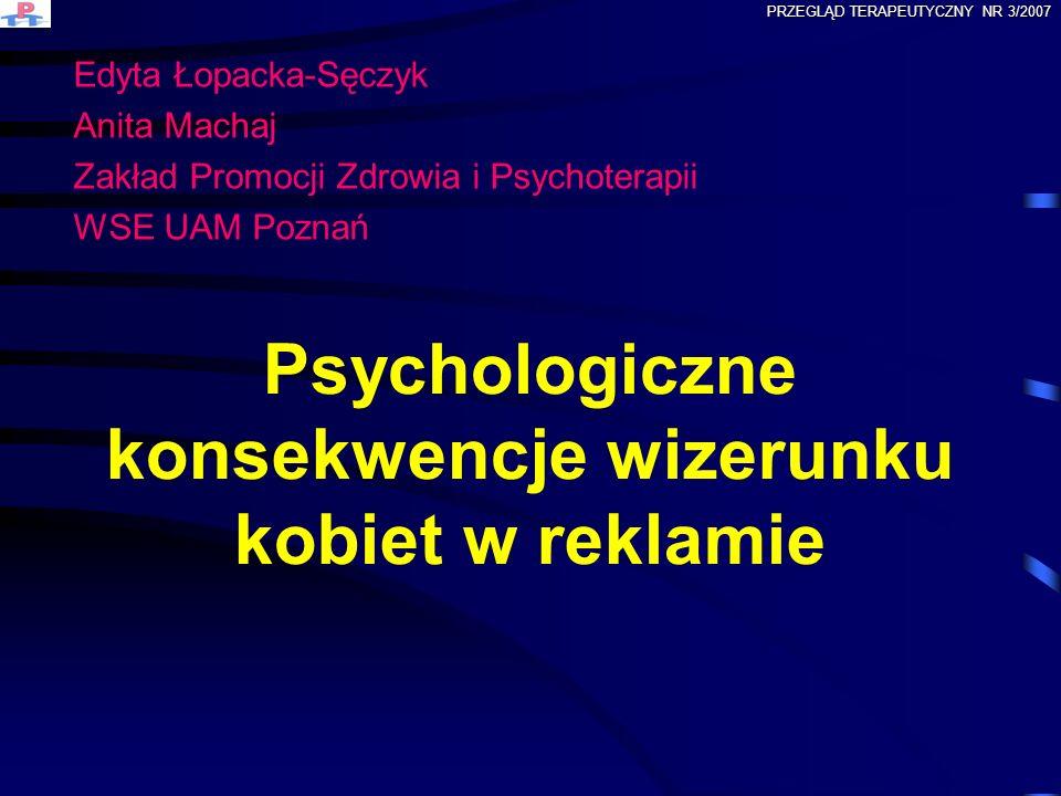 Psychologiczne konsekwencje wizerunku kobiet w reklamie Edyta Łopacka-Sęczyk Anita Machaj Zakład Promocji Zdrowia i Psychoterapii WSE UAM Poznań PRZEG