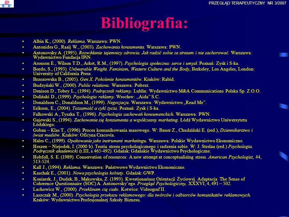 Bibliografia: Albin K., (2000). Reklama. Warszawa: PWN. Antonides G., Raaij W., (2003). Zachowania konsumenta. Warszawa: PWN. Antonovsky A. (1995). Ro