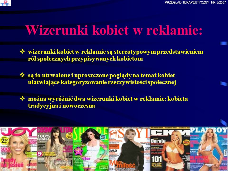 Stereotypowe wizerunki kobiet w reklamie : KOBIETA TRADYCYJNA KOBIETA, KTÓREJ PASJĄ JEST CZYSTOŚĆ MATKA KUCHARKA (KOBIETA KARMIĄCA) KOBIETA, NIEROZGARNIĘTA KOBIETA NOWOCZESNA, ALE ZACOFANA PRZEGLĄD TERAPEUTYCZNY NR 3/2007