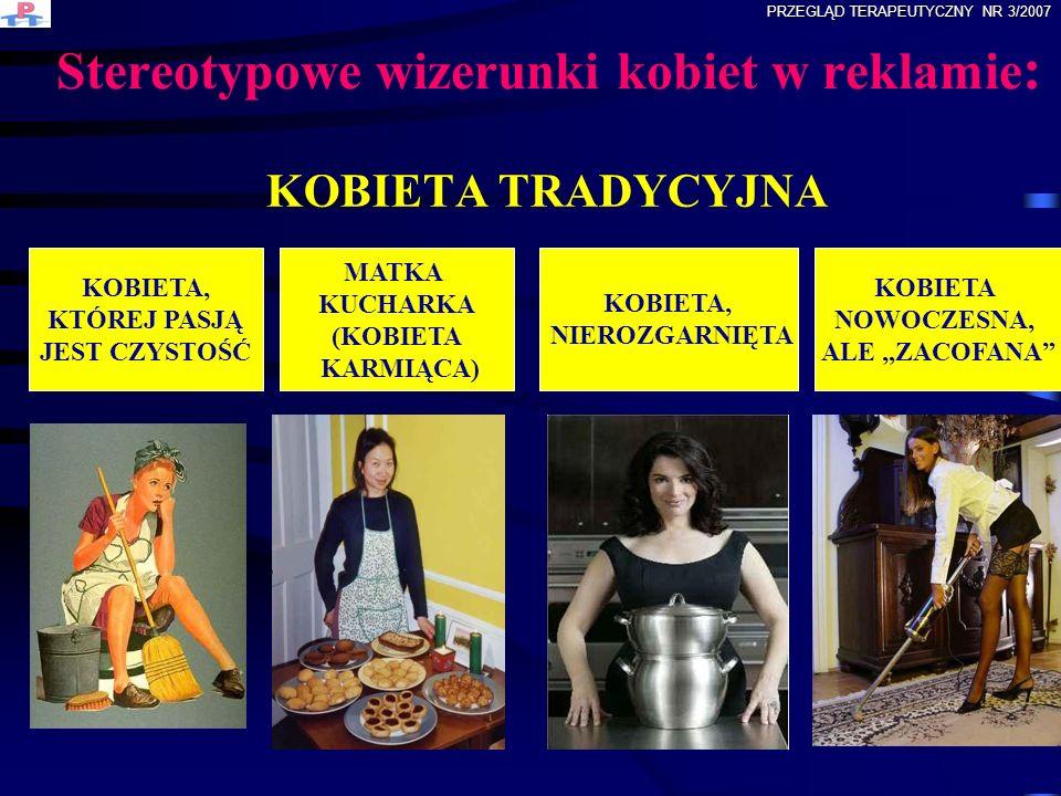 Stereotypowe wizerunki kobiet w reklamie : KOBIETA TRADYCYJNA KOBIETA, KTÓREJ PASJĄ JEST CZYSTOŚĆ MATKA KUCHARKA (KOBIETA KARMIĄCA) KOBIETA, NIEROZGAR